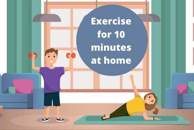 Exercise for 10 minutes at home