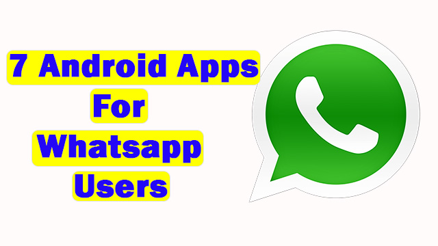 7 Android Apps For WhatsApp Users