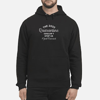 The 2020 Quarantine Couldn't Stop Us #Justmarried Shirt 6