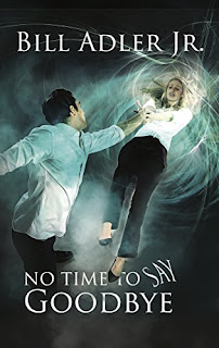 No Time To Say Goodbye - a Science Fiction, Time Travel by Bill Adler Jr