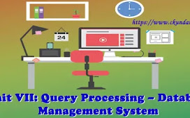 Unit VII: Query Processing – Database Management System