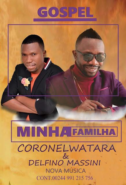 CORONELWATARA & DELFINO MASSINI - MINHA FAMILIA (KUDURO) (DOWNLOAD MP3)