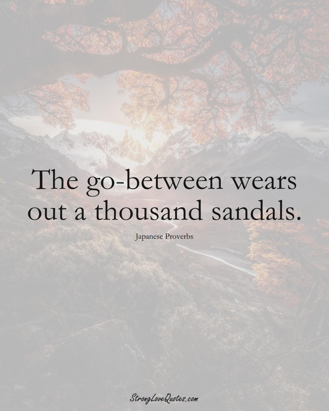 The go-between wears out a thousand sandals. (Japanese Sayings);  #AsianSayings