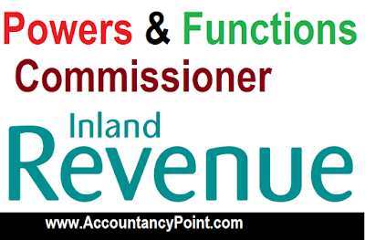 Commissioner Inland Revenue | Powers and Functions