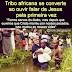 Tribo africana se converte e realiza batismos ao ouvir falar de Jesus pela primeira vez