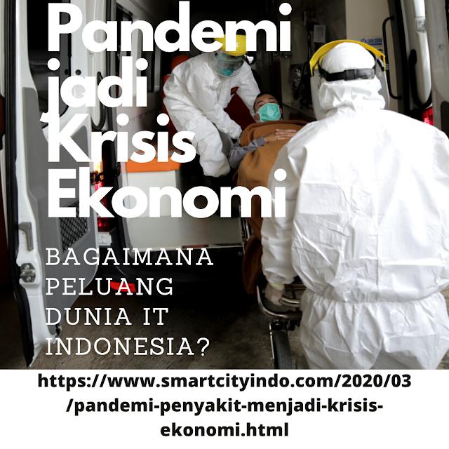 Pandemi penyakit menjadi krisis ekonomi, bagaimana peluang dunia IT Indonesia