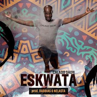 Calado Show Feat. Dj Habbias & Dj Nelasta - Eskwata
