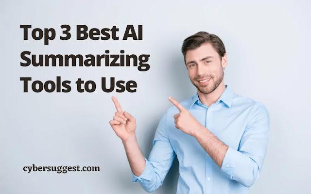 Top 3 Best AI Summarizing Tools to Use