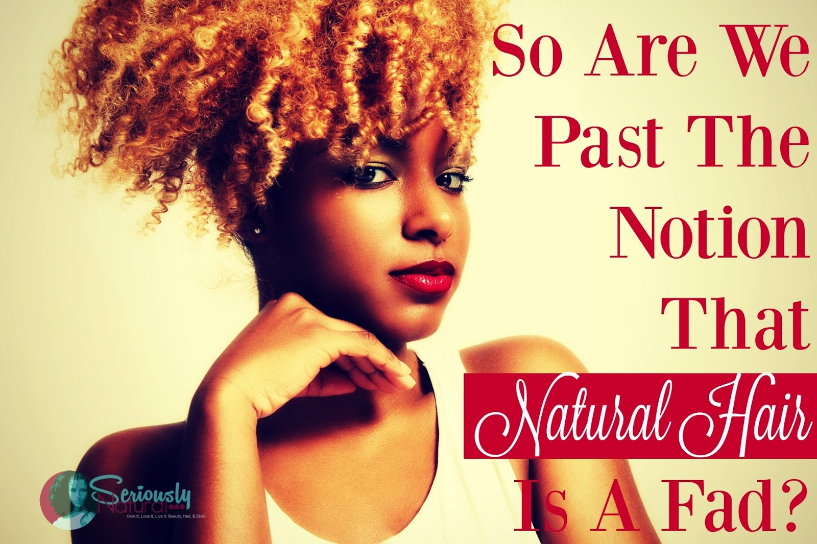 So Are We Past The Notion That Natural Hair Is A Fad?