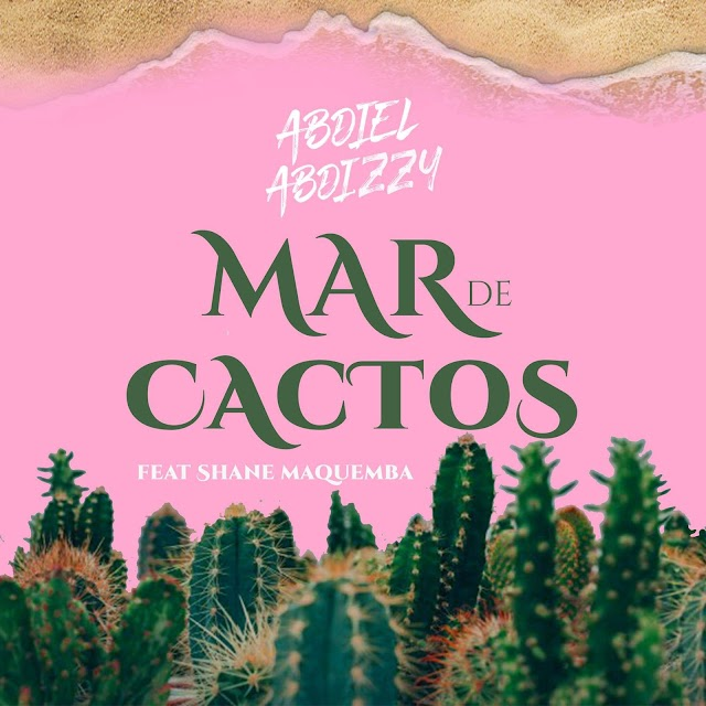 Abdiel Abdizzy Feat. Shane Maquemba - Mar De Cactos  [FREE DOWNLOAD]