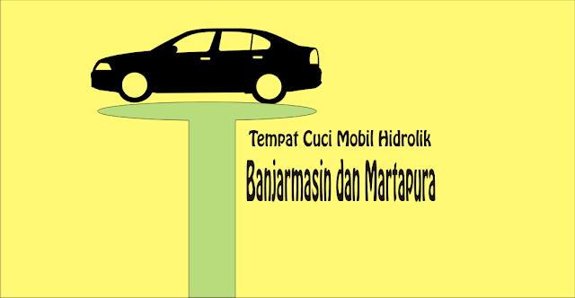 Tempat Cuci Mobil Hidrolik Banjarmasin dan Martapura