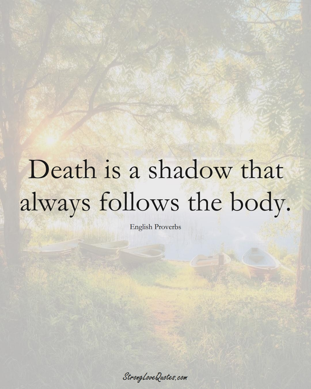 Death is a shadow that always follows the body. (English Sayings);  #EuropeanSayings