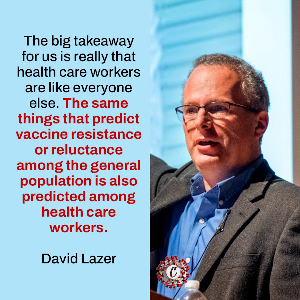 The big takeaway for us is really that health care workers are like everyone else. The same things that predict vaccine resistance or reluctance among the general population is also predicted among health care workers. — David Lazer of Northeastern University, the lead researcher on The COVID States Project report
