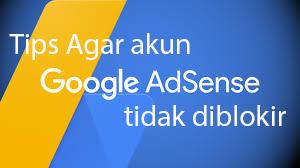 Tips Agar akun google adsense tidak diblokir