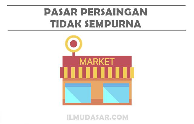 Pengertian, Ciri, Jenis, Contoh Pasar Persaingan Tidak Sempurna