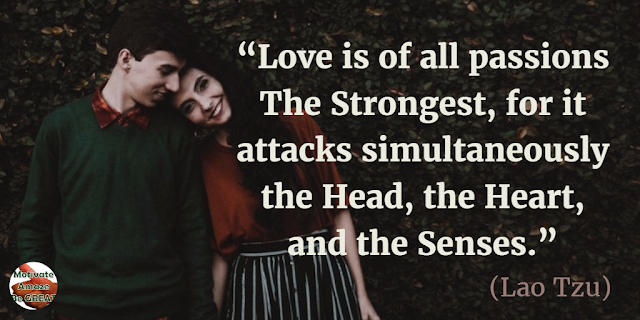 "Quotes On Life And Love: ""Love is of all passions the strongest, for it attacks simultaneously the head, the heart, and the senses."" - Lao Tzu"
