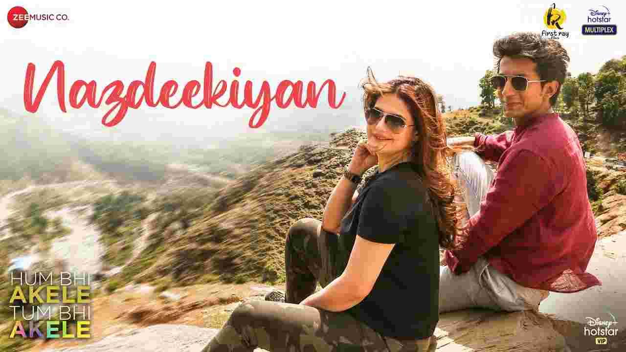 Nazdeekiyan lyrics Hum bhi akele tum bhi akele Adil Rasheed Hindi Bollywood Song
