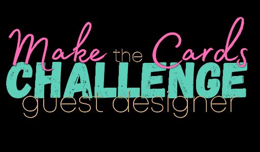 Guest Designer for Make the Cards Challenge