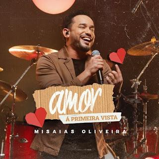 Baixar Música Gospel Amor A Primeira Vista - Misaias Oliveira Mp3
