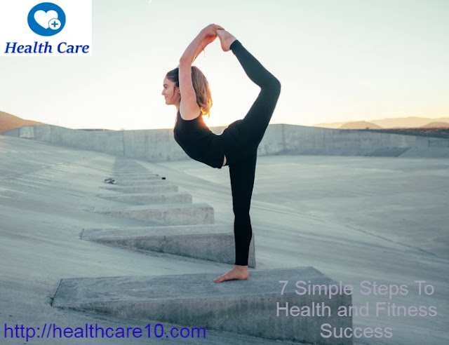 7 Simple Steps To Health and Fitness Success