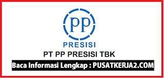 Lowongan Kerja Terbaru PT PP Presisi Tbk Tahun 2020