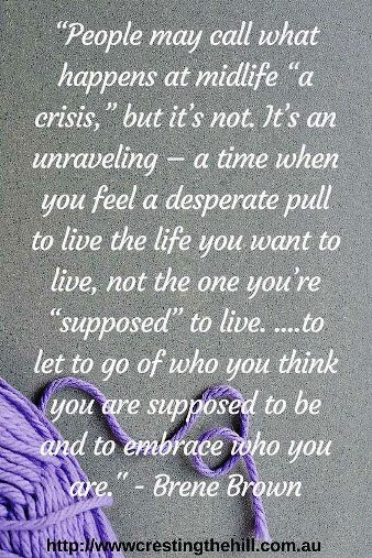 People may call what happens at midlife a crisis, but its not. Its an unraveling - a time when you fell a desperate pull to live the life you want to live