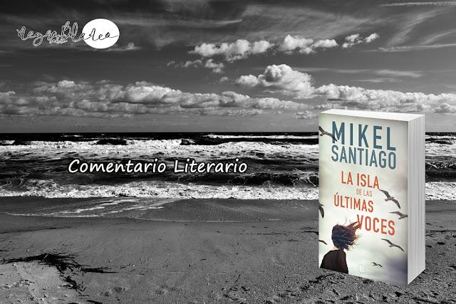 Blog Negro sobre Blanco. La isla de las últimas voces, Mikel Santiago. María Loreto Navarro