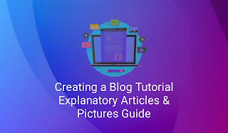 Creating a Blog Tutorial Explanatory Articles & Pictures Guide