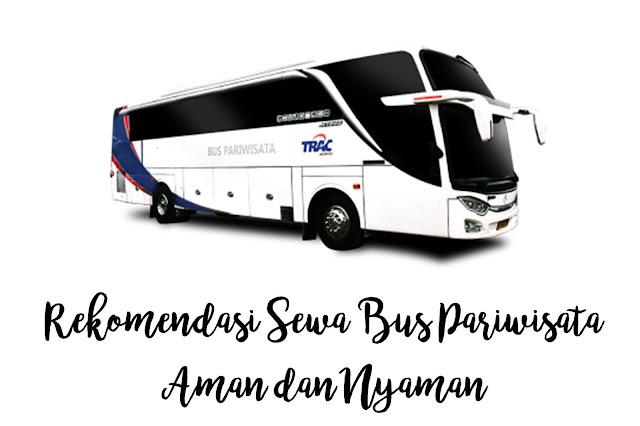 Rekomendasi Sewa Bus Pariwisata Aman dan Nyaman