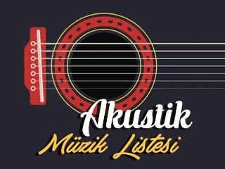Akustik Şarkılar Müzik Listesi