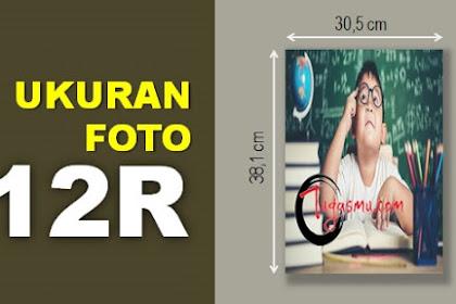 Ukuran Foto 12R dalam MM, CM, Inch dan Pixel Berapa?