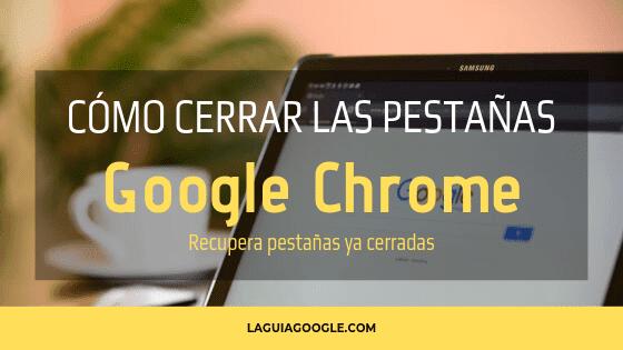 Cerrar pestañas abiertas Google Chrome