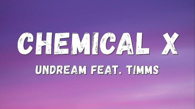 UNDREAM - Chemical X (Lyrics) feat. TIMMS
