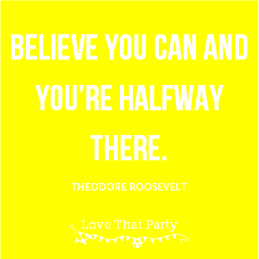 "Quote ""Believe you can and you're half way there"" Theodore Roosevelt white text on yellow background"