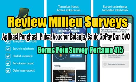 Review Milieu Surveys – Buat kalian yang sedang mencari aplikasi penghasil pulsa, voucher belanja, saldo GoPay dan OVO yang benar membayar sebaiknya kalia jangan abaikan Milieu Surveys Apk.  Milieu Surveys Apk sangat legit, sudah diunduh lebih dari 1.000.000 kali di playstore. Milieu Surveys Apk memberikan pengalaman yang menyenangkan bagi penggunanya untuk menghasilkan pulsa, voucher belanja, saldo GoPay dan OVO secara gratis hanya dengan smartphone android.     Jika kalian baru mengenal Milieu Surveys Apk maka sangat beruntung kalian temukan artikel ini karena review lengkap Milieu Surveys Apk akan kalian temukan disini, mulai dari cara download Milieu Surveys versi terbaru, cara daftar akun aplikasi Milieu Surveys, cara menyelesaikan misi yang ditawarkan, dan cara menukar poin Milieu Surveys.  Apa Itu Milieu Surveys ? Milieu Surveys adalah aplikasi survey penghasil pulsa, voucher belanja, saldo GoPay dan OVO yang sedang banyak peminatnya saat ini.   Milieu Surveys Apk menawarkan pengalaman menarik untuk kalian yang ingin mengisi survey online berhadiah.   Hadiah yang diberikan Milieu Surveys Apk berupa poin yang nantinya dapat kalian tukar menjadi pulsa, voucher belanja, saldo GoPay dan OVO.  Hadiah Milieu Surveys Apk tersebut dapat kalian raih setelah menyelesaikan misi yang sudah ditentukan berdasarkan tingkatan level Milieu Surveys Apk yang kalian miliki.   Level pada Milieu Surveys Apk terdiri dari empat tingkatan, yaitu Bronze, Silver, Gold, dan Platinum. Level Bronze adalah level paling rendah yang akan kalian dapatkan saat pertama kali mendaftar akun di Milieu Surveys Apk.  Cara Daftar Akun Aplikasi Milieu Surveys Setelah kalian mengerti bagaimana sistem kerja Milieu Surveys Apk berdasarkan penjelasan di atas maka selanjutnya kita lanjut ke review cara daftar akun aplikasi Milieu Surveys apk.  Download Milieu Surveys Apk dari link INI Selanjutnya menginstal Milieu Surveys apk Jika sudah selesai kedua tahap tersebut maka selanjutnya buka aplikasnya Pilih Ne