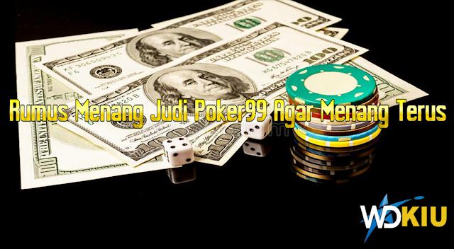 Rumus Menang Judi Poker99 Agar Menang Terus