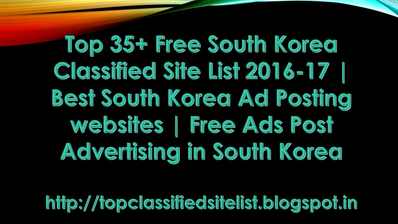 top 35 south korea classified site list 2016 17 best south because out quality ad posting advertising your website in not rank in google we provide best and working south korea classifieds site for your ads