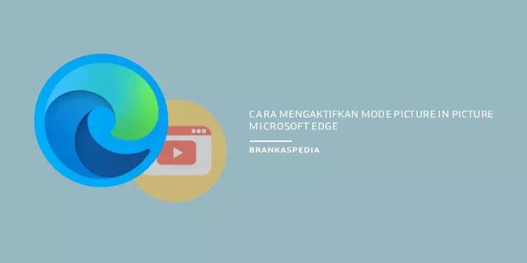 Cara Mengaktifkan Mode Picture in Picture Browser Microsoft Edge