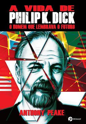 a%2Bvida%2Bde%2Bphilip%2Bk%2Bdick - 10 Considerações sobre A vida de Philip K Dick, de Anthony Peake ou sobre o homem que lembrava o futuro