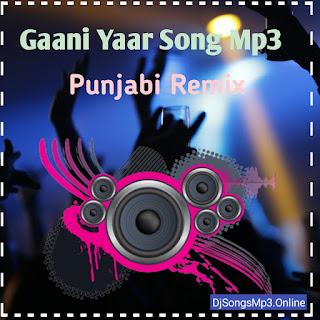 Gaani Yaar Dj Song Mp3 Downlaod