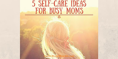 http://mom2momed.blogspot.com/2016/07/5-self-care-ideas-for-busy-moms.html