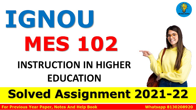 MES 102 INSTRUCTION IN HIGHER EDUCATION Solved Assignment 2021-22