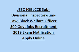 JSSC JGGLCCE Sub-Divisional inspector-cum-Law, Block Welfare Officer 309 Govt jobs Recruitment 2019 Exam Notification Apply Online