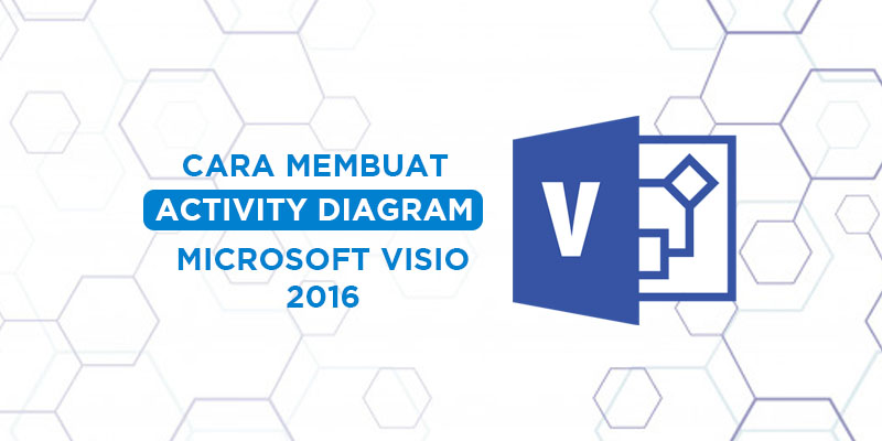 cara membuat activity diagram di visio 2016
