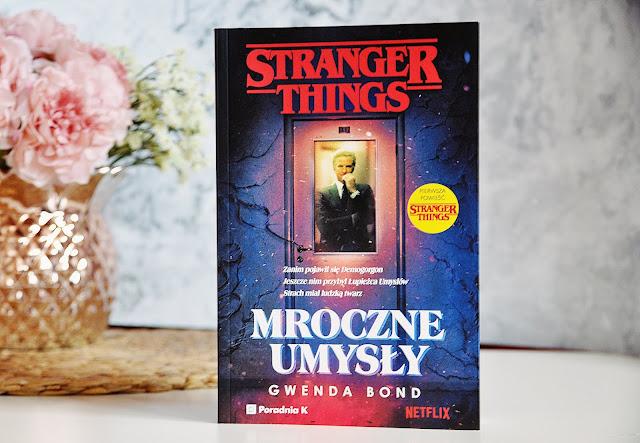 """""""Stranger things - mroczne umysły"""" - Gwenda Bond"""