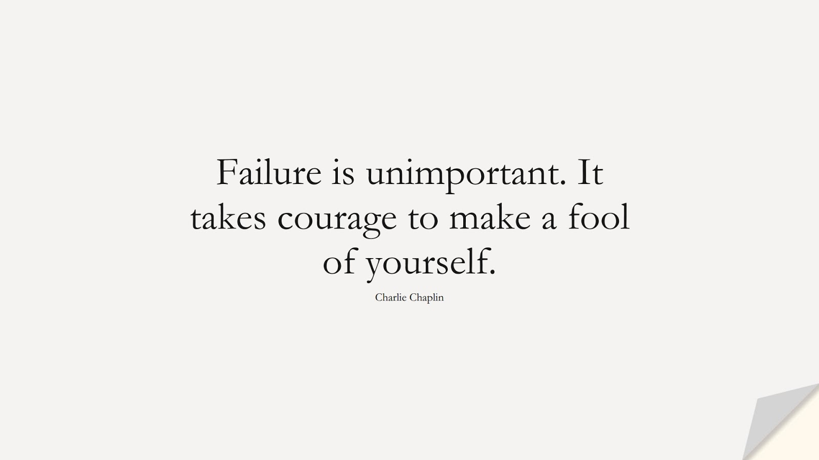 Failure is unimportant. It takes courage to make a fool of yourself. (Charlie Chaplin);  #CourageQuotes