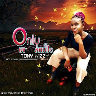 Tony Wizzy - Only Ur Smile