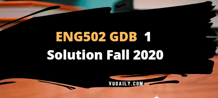 ENG502 GDB 1 Solution Fall 2020