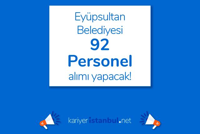 İstanbul Eyüpsultan Belediyesi 42 farklı meslekte toplam 92 personel alımı yapacak. Detaylar kariyeristanbul.net'te!