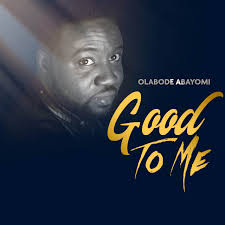 Good to me Lyrics Olabode Abayomi